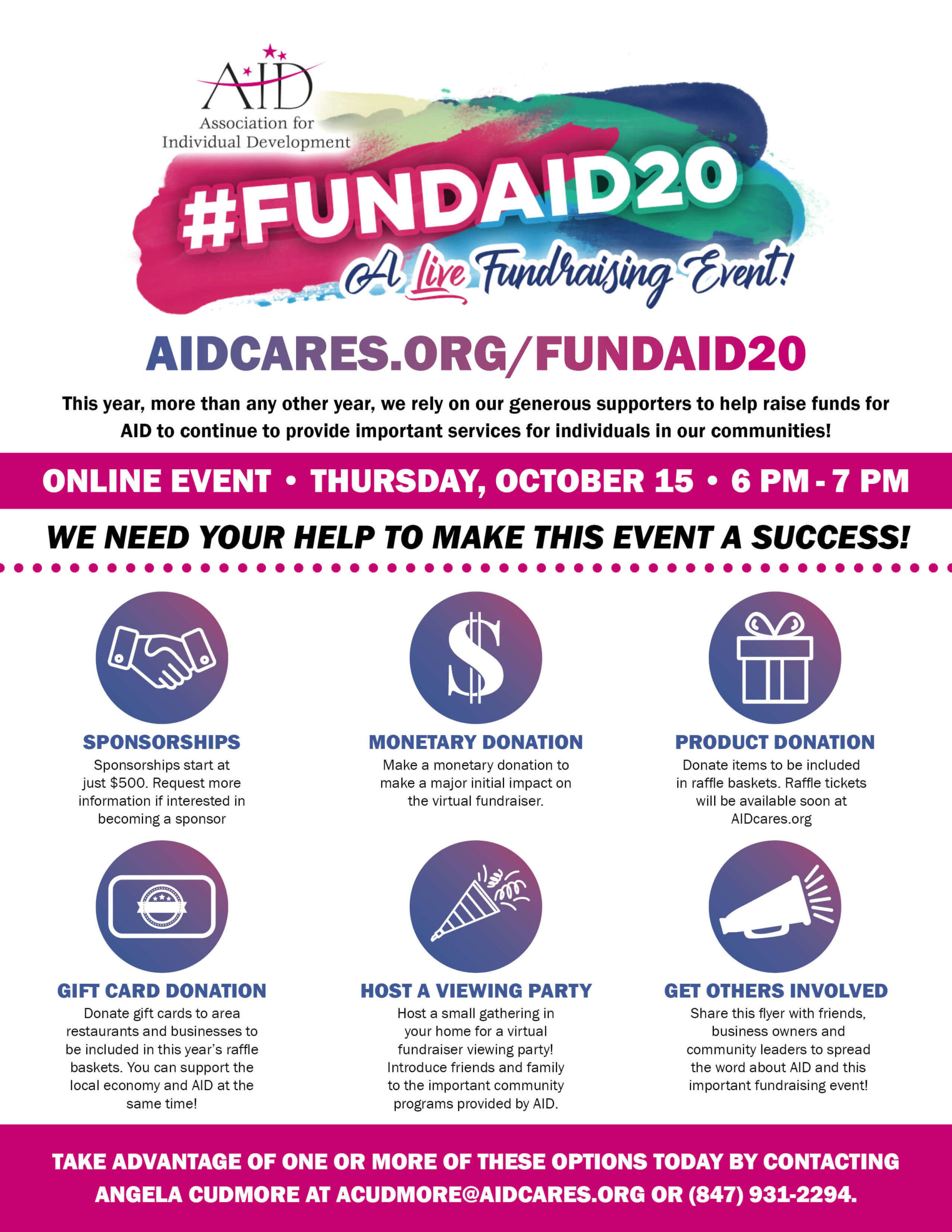#FUNDAID20: A LIVE Fundraising Event! Thursday, October 15 from 6PM - 7PM: AIDcares.org/FUNDAID20 This year, more than any other year, we rely on our generous supporters to help raise funds for AID continue to provide the services for individuals in our communities. We need your help to make this event a success! Become a sponsor, make a monetary, product or gift card donation, host a viewing party and get others involved! Take advantage of one or more of these options today by contacting Angela Cudmore, AID Events Coordinator at acudmore@aidcares.org or (847) 931-2294.